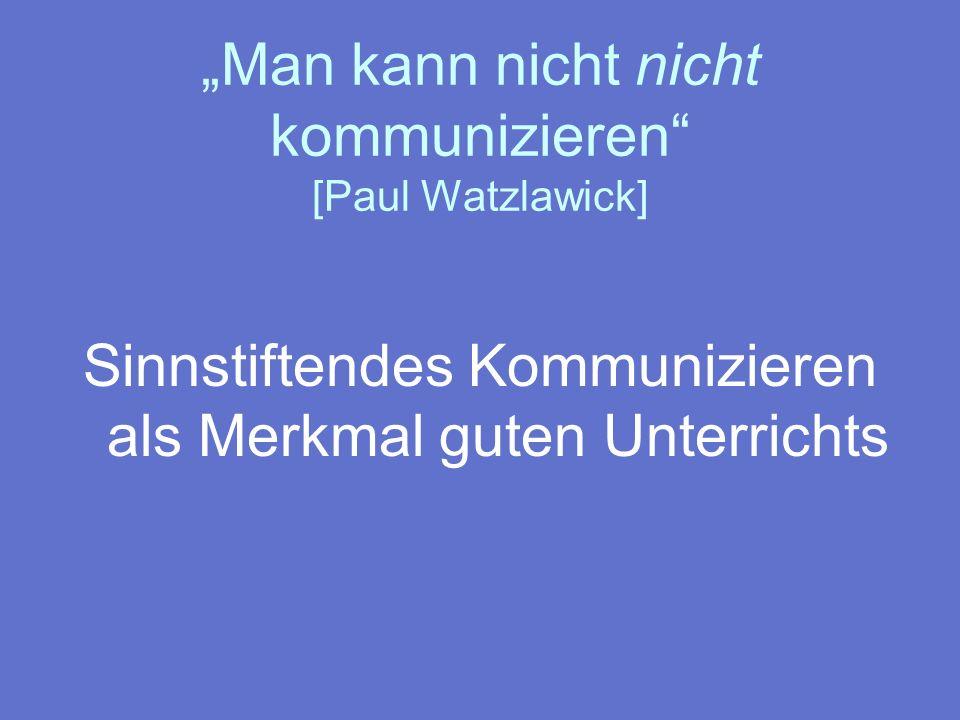"""""""Man kann nicht nicht kommunizieren [Paul Watzlawick]"""